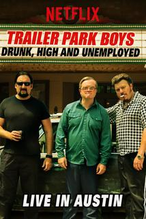 Trailer Park Boys: Drunk, High & Unemployed  - Trailer Park Boys: Drunk, High & Unemployed