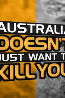 Australia Doesn't Just Want to Kill You