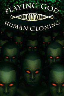 Playing God: Human Cloning