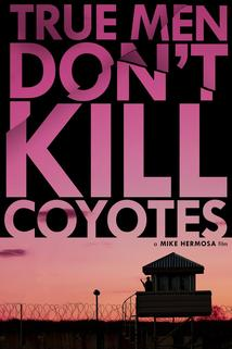 True Men Don't Kill Coyotes ()