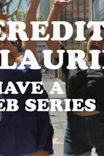 Meredith and Laurie Have a Web Series  - Meredith and Laurie Have a Web Series