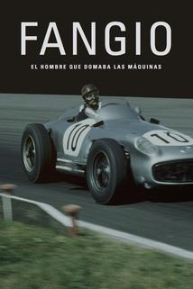 Fangio: The Man Who Tamed the Machines
