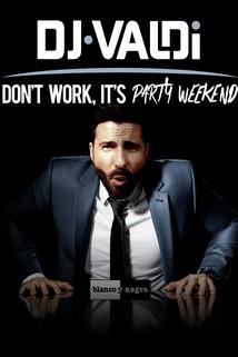 Don't Work, It's Party Weekend