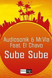 Audiosonik & Mr. Vla Feat. El Chavo: Sube Sube