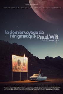 Le dernier voyage de l'énigmatique Paul WR  - Le dernier voyage de l'énigmatique Paul WR