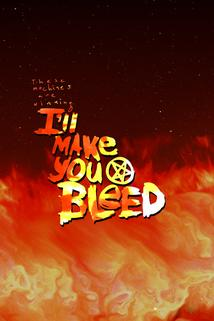 I'll Make You Bleed