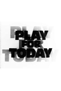 """Play for Today"""