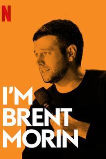 Brent Morin: I'm Brent Morin  - Brent Morin: I'm Brent Morin