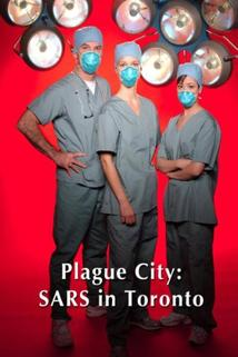 Plague City: SARS in Toronto  - Plague City: SARS in Toronto