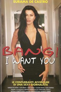 Bang, I Want You!