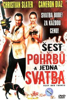 Šest pohřbů a jedna svatba  - Very Bad Things