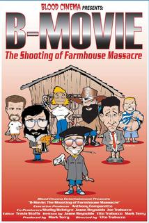 B-Movie: The Shooting of 'Farmhouse Massacre'  - B-Movie: The Shooting of 'Farmhouse Massacre'