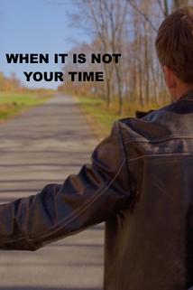When It Is Not Your Time