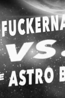 Flying Fuckernauts vs. The Astro Bastards