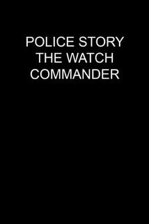 Police Story: The Watch Commander  - Police Story: The Watch Commander