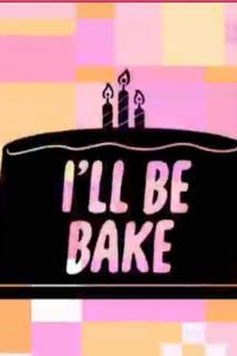 The Powerpuff Girls: I'll Be Bake  - The Powerpuff Girls: I'll Be Bake