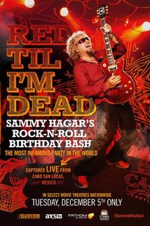 Red Til I'm Dead: Sammy Hagar's Rock-N-Roll Birthday Bash  - Red Til I'm Dead: Sammy Hagar's Rock-N-Roll Birthday Bash