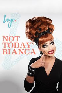 Not Today Bianca  - Not Today Bianca