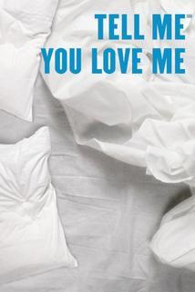 Řekni, že mě miluješ  - Tell Me You Love Me
