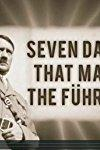 Seven Days That Made the Fuhrer
