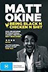 Matt Okine: Being Black N Chicken N Shit
