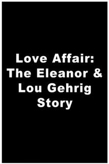 Love Affair: The Eleanor and Lou Gehrig Story, A  - Love Affair: The Eleanor and Lou Gehrig Story, A