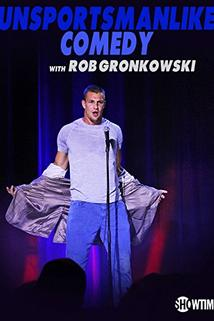 Unsportsmanlike Comedy with Rob Gronkowski  - Unsportsmanlike Comedy with Rob Gronkowski
