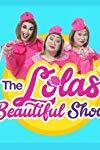 The Lola's Beautiful Show (2017-2018)