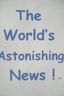 The World's Astonishing News!