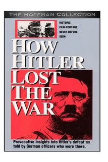 How Hitler Lost the War  - How Hitler Lost the War