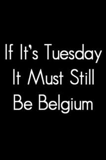 If It's Tuesday, It Still Must Be Belgium  - If It's Tuesday, It Still Must Be Belgium