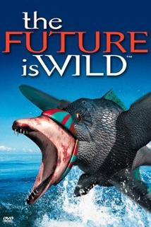 The Future Is Wild  - The Future Is Wild