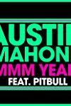 Austin Mahone Feat. Pitbull: Mmm Yeah