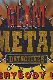 Glam Metal Detectives  - The Glam Metal Detectives