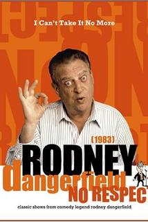 The Rodney Dangerfield Special: I Can't Take It No More