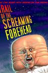 Trail of the Screaming Forehead (2007)