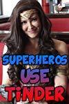 Superheroes Use Tinder
