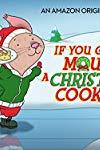 If You Give a Mouse a Christmas Cookie  - If You Give a Mouse a Christmas Cookie