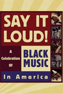Say It Loud: A Celebration of Black Music in America