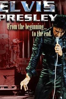 Elvis Presley: From the Beginning to the End  - Elvis Presley: From the Beginning to the End