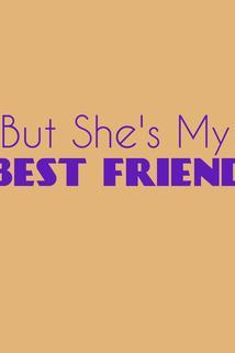 But She's My Best Friend