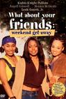 What About Your Friends: Weekend Getaway