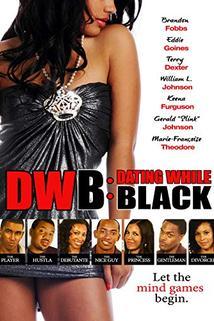 DWB: Dating While Black  - DWB: Dating While Black