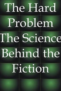 The Hard Problem: The Science Behind the Fiction