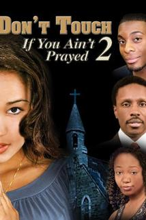 Walk by Faith: Don't Touch If You Ain't Prayed II  - Walk by Faith: Don't Touch If You Ain't Prayed II