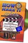 How2 Make It in Film and Television