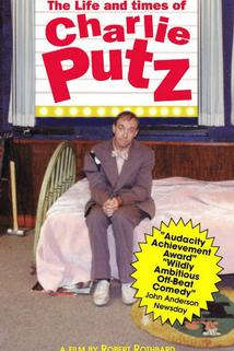 The Life and Times of Charlie Putz  - The Life and Times of Charlie Putz