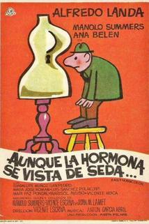 Aunque la hormona se vista de seda...