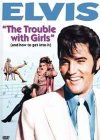 Elvis: Trable s děvčaty  - Trouble with Girls, The