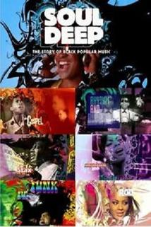 Soul Deep: The Story of Black Popular Music  - Soul Deep: The Story of Black Popular Music